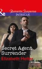 Secret Agent Surrender (Mills & Boon Intrigue) (The Lawmen: Bullets and Brawn, Book 3) ekitaplar by Elizabeth Heiter