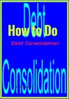 How to Do Debt Consolidation ebook by F. Schwartz