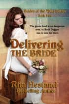 Delivering the Bride (Book Two of the Brides of the West) ebook by Rita Hestand