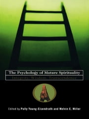 The Psychology of Mature Spirituality - Integrity, Wisdom, Transcendence ebook by Polly Young-Eisendrath,Melvin Miller