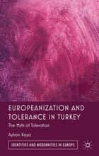 Europeanization and Tolerance in Turkey - The Myth of Toleration ebook by A. Kaya