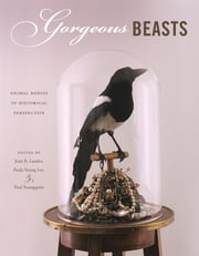 Gorgeous Beasts - Animal Bodies in Historical Perspective ebook by Joan B. Landes,Paula Young Lee,Paul Youngquist