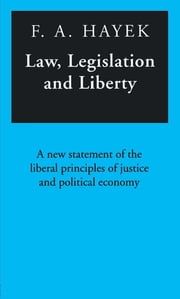 Law, Legislation and Liberty - A New Statement of the Liberal Principles of Justice and Political Economy ebook by F.A. Hayek