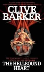 The Hellbound Heart - A Novel ebook by Clive Barker