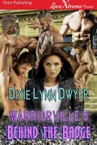 Warriorville 5: Behind the Badge ebook by Dixie Lynn Dwyer