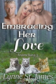 Embracing Her Love - Anamchara, #3 ebook by Lynne St. James