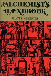 Alchemists Handbook: Manual for Practical Laboratory Alchemy ebook by Frater Albertus