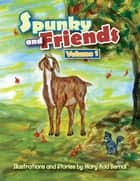Spunky and Friends - Volume 1 ebook by Mary Ada Bernal