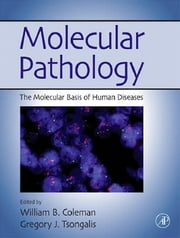 Molecular Pathology - The Molecular Basis of Human Disease ebook by William B. Coleman,Gregory J. Tsongalis