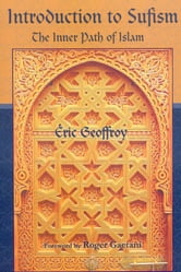 Introduction To Sufism - The Inner Path of Islam ebook by Eric Geoffroy
