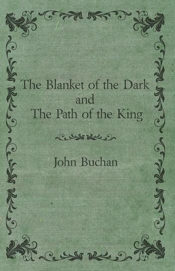 The Blanket of the Dark and The Path of the King ebook by John Buchan