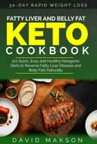 Fatty Liver and Belly Fat Keto Cookbook - 101 Quick, Easy and Healthy Ketogenic Diets to Reverse Fatty Liver Disease and Belly Fats Naturally ebook by David Makson