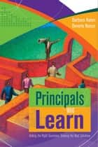 Principals Who Learn: Asking the Right Questions, Seeking the Best Solutions - Asking the Right Questions, Seeking the Best Solutions ebook by Barbara Kohm, Beverly Nance
