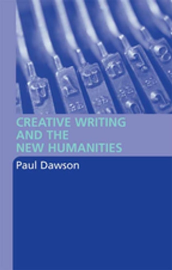 Creative Writing and the New Humanities ebook by Paul Dawson