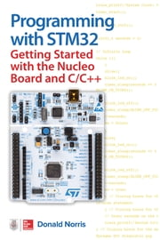 Programming with STM32: Getting Started with the Nucleo Board and C/C++ ebook by Donald Norris