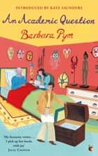 An Academic Question ebook by Barbara Pym, Kate Saunders