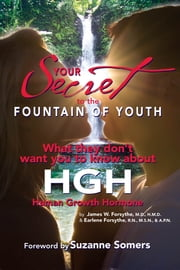 Your Secret to the Fountain of Youth ~ What they don't want you to know about HGH ebook by Suzanne Somers