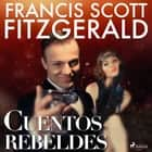 Cuentos rebeldes audiobook by F. Scott Fitzgerald