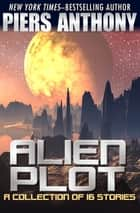 Alien Plot - A Short Story Collection ebook by Piers Anthony