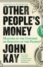 Other People's Money - Masters of the Universe or Servants of the People? ebook by John Kay