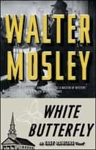 White Butterfly - An Easy Rawlins Novel ebook by Walter Mosley