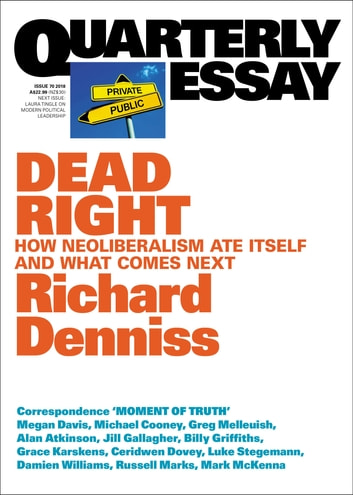 Quarterly Essay 70 Dead Right - How Neoliberalism Ate Itself and What Comes Next ebook by Richard Denniss