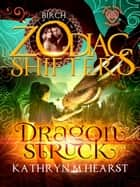 Dragonstruck - A Celtic Zodiac Shifters Paranormal Romance: Birch, #1 ebook by Kathryn M. Hearst, Zodiac Shifters