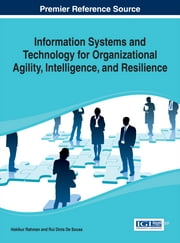 Information Systems and Technology for Organizational Agility, Intelligence, and Resilience ebook by Hakikur Rahman, Rui Dinis de Sousa