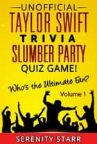 Unofficial Taylor Swift Trivia Slumber Party Quiz Game Volume 1 eBook by Serenity Starr