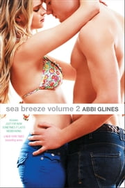 Sea Breeze Volume 2 - Just for Now; Sometimes It Lasts; Misbehaving ebook by Abbi Glines