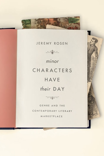 Minor Characters Have Their Day - Genre and the Contemporary Literary Marketplace ebook by Jeremy Rosen