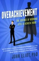 Overachievement ebook by John Eliot PhD