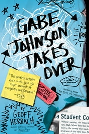 Gabe Johnson Takes Over ebook by Geoff Herbach