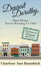 Dearest Dorothy, Slow Down, You're Wearing Us Out! ebook by Charlene Ann Baumbich