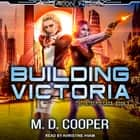 Building Victoria audiobook by M. D. Cooper