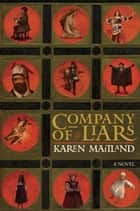 Company of Liars - A Novel ebook by Karen Maitland