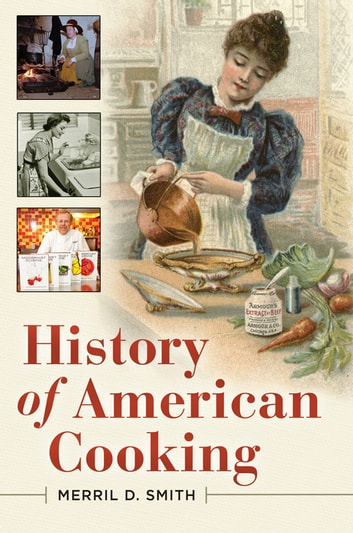 History of American Cooking ebook by Merril D. Smith Ph.D.