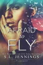 Afraid to Fly - The Fearless Series, #2 ebook by S.L. Jennings