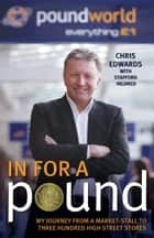 In For A Pound - My Journey From a Market-Stall to Three Hundred High Street Stores ebook by Chris Edwards, Stafford Hildred