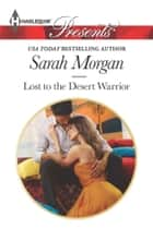 Lost to the Desert Warrior ebook by Sarah Morgan
