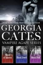 The Complete Vampire Agape Series - Blood of Anteros, Blood Jewel and Blood Doll ebook by Georgia Cates