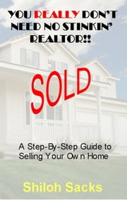 You Really Don't Need No Stinkin' Realtor!! ebook by Shiloh Sacks