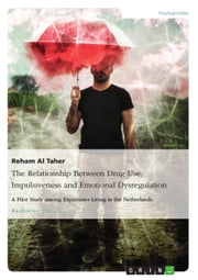 The Relationship Between Drug Use, Impulsiveness and Emotional Dysregulation - A Pilot Study among Expatriates Living in the Netherlands ebook by Reham Al Taher