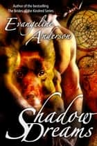 Shadow Dreams ebook by Evangeline Anderson