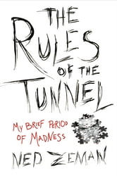 The Rules of the Tunnel - My Brief Period of Madness ebook by Ned Zeman