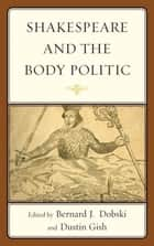 Shakespeare and the Body Politic ebook by Timothy Burns, George Anastaplo, Laurence D. Nee,...