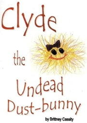 Clyde the Undead Dust Bunny ebook by Brittney Cassity