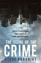 The Scene of the Crime ebook by Steve Braunias