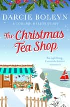 The Christmas Tea Shop - An uplifting, Cornish festive romance ebook by Darcie Boleyn