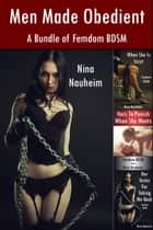 Men Made Obedient: A Bundle of Femdom BDSM (Femdom, BDSM, Spanking, Degradation) ebook by Nina Nauheim